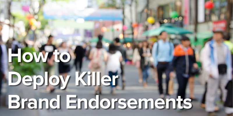 How to Deploy Killer Brand Endorsements