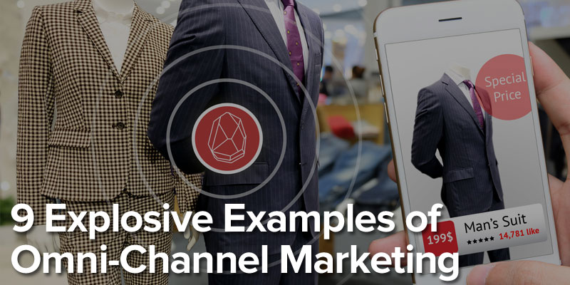 9 Explosive Examples of Omni-Channel Marketing in 2018