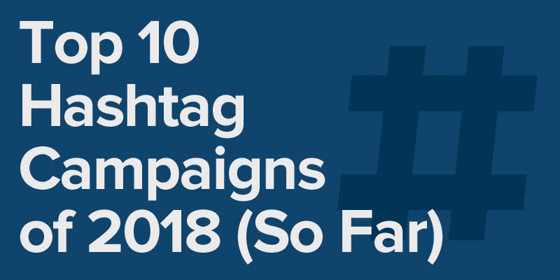 Top 10 Hashtag Campaigns of 2018 (So Far)