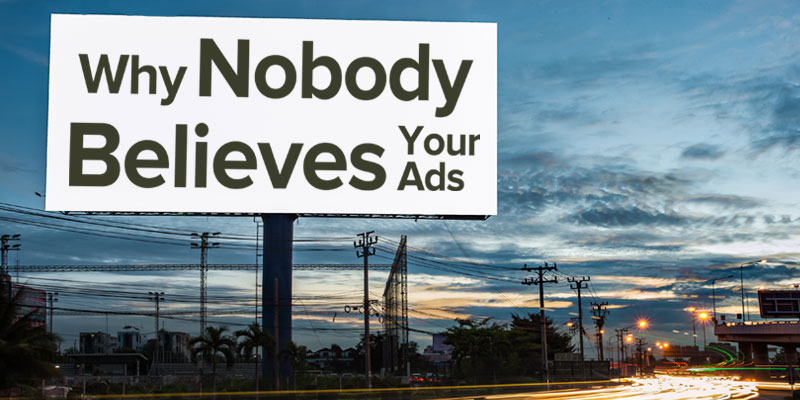 Why Nobody Believes Your Ads