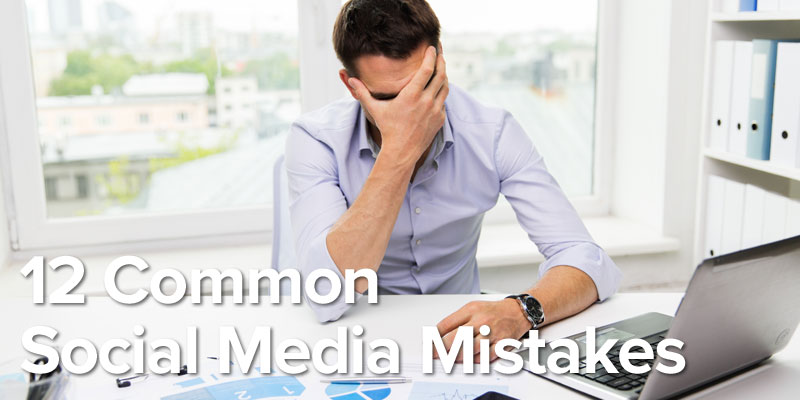 Are You Making These 12 Common Social Media Marketing Mistakes?